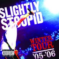 Slightly Stoopid - Winter Tour '05-'06 (Explicit)