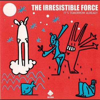 The Irresistible Force - Its Tomorrow Already