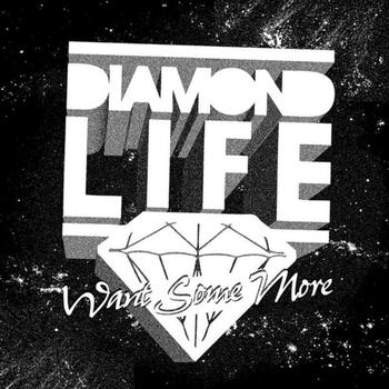 Diamond Life - Want Some More