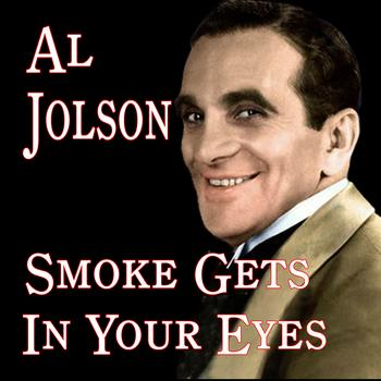 Al Jolson - Smoke Gets In Your Eyes