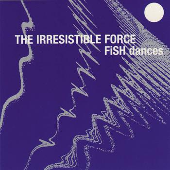 The Irresistible Force - Fish Dances