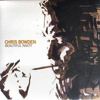 Chris Bowden - Beautiful Nasty