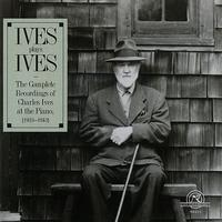 Charles Ives - Ives Plays Ives: The Complete Recordings of Charles Ives at the Piano