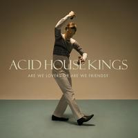 Acid House Kings - Are We Lovers Or Are We Friends? (Explicit)