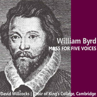 Choir Of King's College, Cambridge - Byrd: Mass for Five Voices
