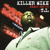 Killer Mike - Ready Set Go (feat. T.I.)