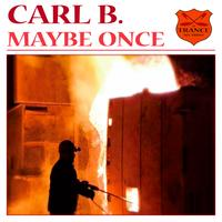 Carl B. - Maybe Once