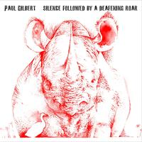 Paul Gilbert - Silence Followed By A Deafening Roar