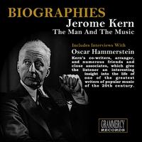Jerome Kern - Biographies: Jerome Kern the Man and the Music