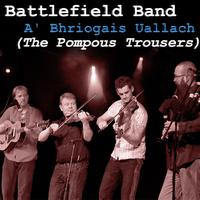 Battlefield Band - A' Bhriogais Uallach (The Pompous Trousers)