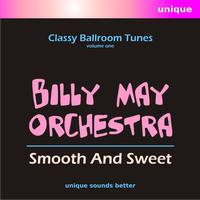 Billy May Orchestra - Smooth and Sweet, Classy Ballroom Tunes, Vol. 1