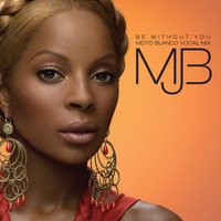 Mary J. Blige - Be Without You (Moto Blanco Vocal Mix)