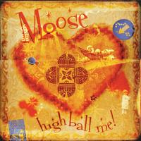 Moose - High Ball Me