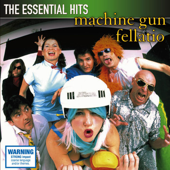 Machine Gun Fellatio - The Essential Hits (Explicit)