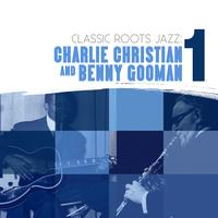 Charlie Christian - Classic Roots Jazz: Charlie Christian and Benny Goodman Vol. 1