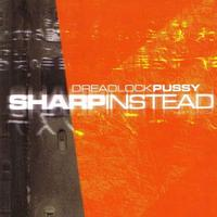 Dreadlock Pussy - Sharp Instead