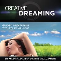 Dr. Arlene Alexander Creative Visualizations - Creative Dreaming: Guided Meditation with Relaxing Music