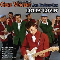 Gene Vincent And His Blue Caps - Lotta' Lovin' Best Of Gene Vincent And His Blue Caps