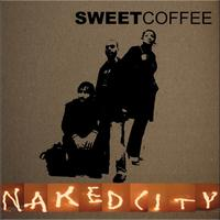 Sweet Coffee - Naked City