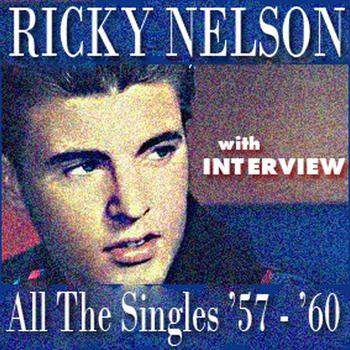 Ricky Nelson - All The Singles '57-'60 (With Interview)