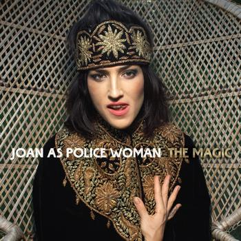 Joan As Police Woman - The Magic