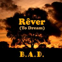 B.A.D. - Rêver (To Dream)