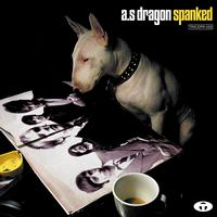 A.S Dragon - Spanked (Bonus Track Version)