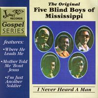 The Original Five Blind Boys Of Mississippi - I Never Heard A Man
