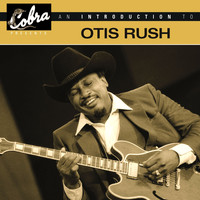 Otis Rush - An Introduction To Otis Rush