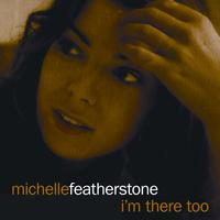 Michelle Featherstone - I'm There Too