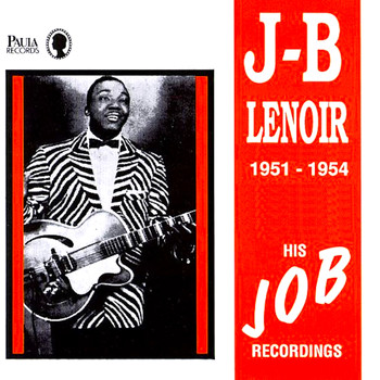 J.B. Lenoir - His Job Recordings 1951-1954