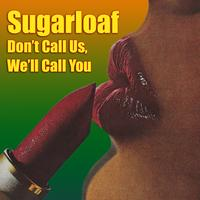 Sugarloaf - Don't Call Us, We'll Call You (Re-Recorded)