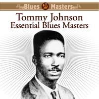 Tommy Johnson - Essential Blues Masters