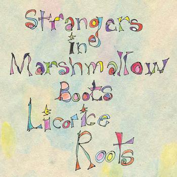 Licorice Roots - Strangers in Marshmallow Boots