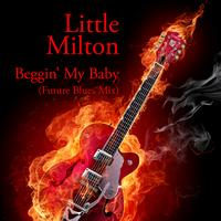 Little Milton - Beggin' My Baby (Future Blues Mix)