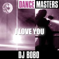 DJ Bobo - Dance Masters: I Love You