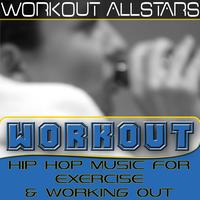 Workout Allstars - Workout: Hip Hop Music For Exercise & Working Out (Fitness, Cardio & Aerobic Session)