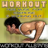 Workout Allstars - Workout: R&B Music For Exercise & Working Out (Fitness, Cardio & Aerobic Session)