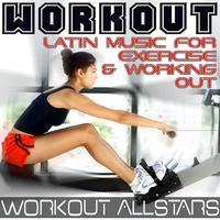 Workout Allstars - Workout: Latin Music For Exercise & Working Out (Fitness, Cardio & Aerobic Session)