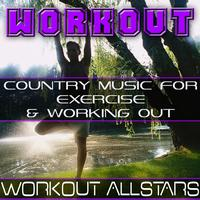 Workout Allstars - Workout: Country Music For Exercise & Working Out (Fitness, Cardio & Aerobic Session)