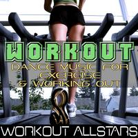 Workout Allstars - Workout: Dance Music For Exercise & Working Out (Fitness, Cardio & Aerobic Session)
