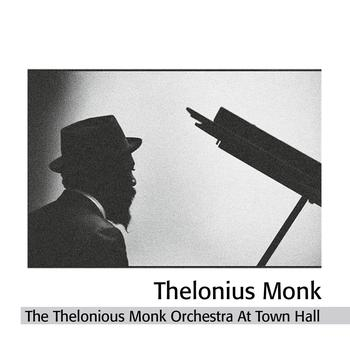 Thelonious Monk Orchestra - The Thelonious Monk Orchestra At Town Hall