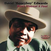 "David ""Honeyboy"" Edwards - Don't Mistreat A Fool"