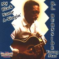 R.L. Burnside - My Black Name A-ringin'
