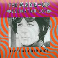 Make Up - Destination: Love; Live! At Cold Rice