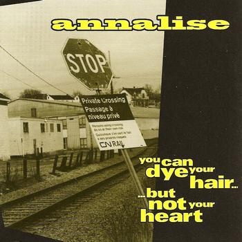 Annalise - You Can Dye Your Hair But Not Your Heart