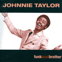 Johnnie Taylor - Funk Soul Brother