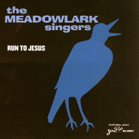 The Meadowlark Singers - Run To Jesus