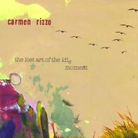 Carmen Rizzo - The Lost Art Of The Idle Moment