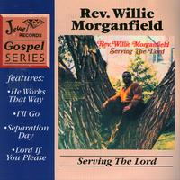 Rev. Willie Morganfield - Serving The Lord